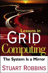 Stuart  Robbins - Lessons in Grid Computing. The System Is a Mirror