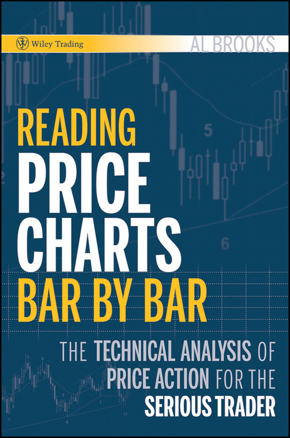 Al Brooks Reading Price Charts Bar by Bar. The Technical Analysis of Price Action for the Serious Trader цена