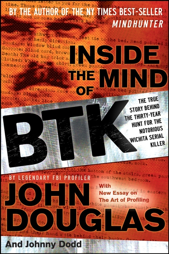 John  Douglas Inside the Mind of BTK. The True Story Behind the Thirty-Year Hunt for the Notorious Wichita Serial Killer the hundred year old man who climbed out of the window and disappeared
