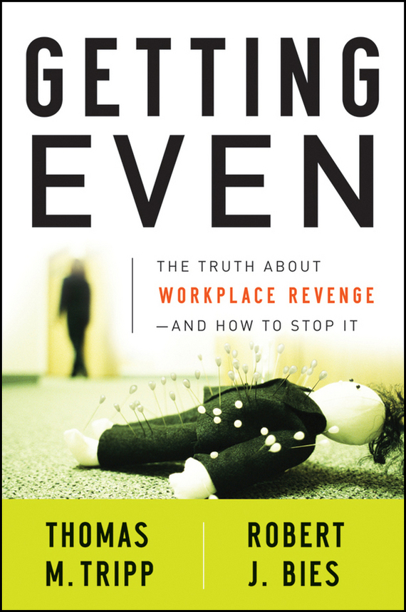 Robert Bies J. Getting Even. The Truth About Workplace Revenge--And How to Stop It pierino ursone how to calculate options prices and their greeks exploring the black scholes model from delta to vega