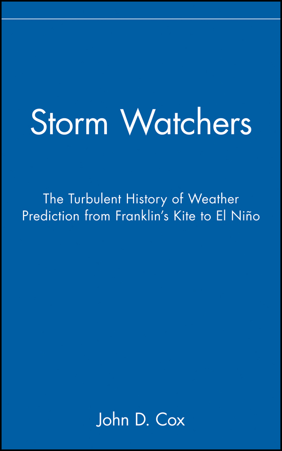 John Cox D. Storm Watchers. The Turbulent History of Weather Prediction from Franklin's Kite to El Niño wireless sensor weather station rcc receiver 8 function keys 5 state weather forecast temperature humidity indicator