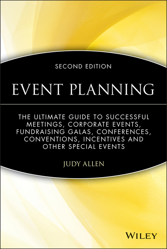 Judy Allen Event Planning. The Ultimate Guide To Successful Meetings, Corporate Events, Fundraising Galas, Conferences, Conventions, Incentives and Other Special Events max klim russian maniacs of the 21st century rare names and detailed events