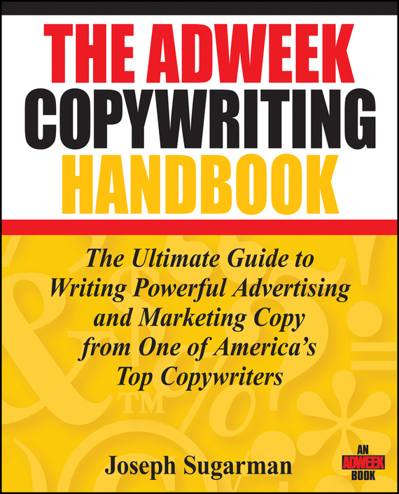 Joseph  Sugarman The Adweek Copywriting Handbook. The Ultimate Guide to Writing Powerful Advertising and Marketing Copy from One of America's Top Copywriters the handbook of homicide