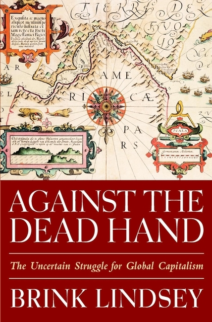 Brink Lindsey Against the Dead Hand. The Uncertain Struggle for Global Capitalism wharton e the pot boiler and the house of the dead hand