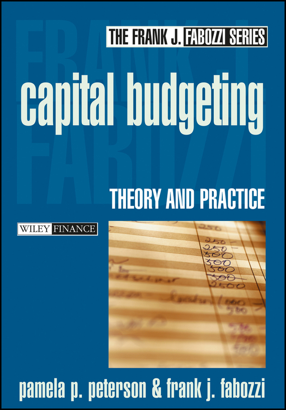 Frank Fabozzi J. Capital Budgeting. Theory and Practice yamini agarwal capital structure decisions evaluating risk and uncertainty