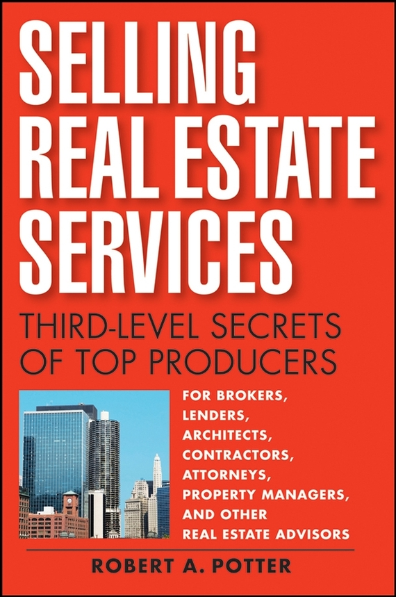 Robert Potter A Selling Real Estate Services. Third-Level Secrets of Top Producers dirk zeller success as a real estate agent for dummies australia nz