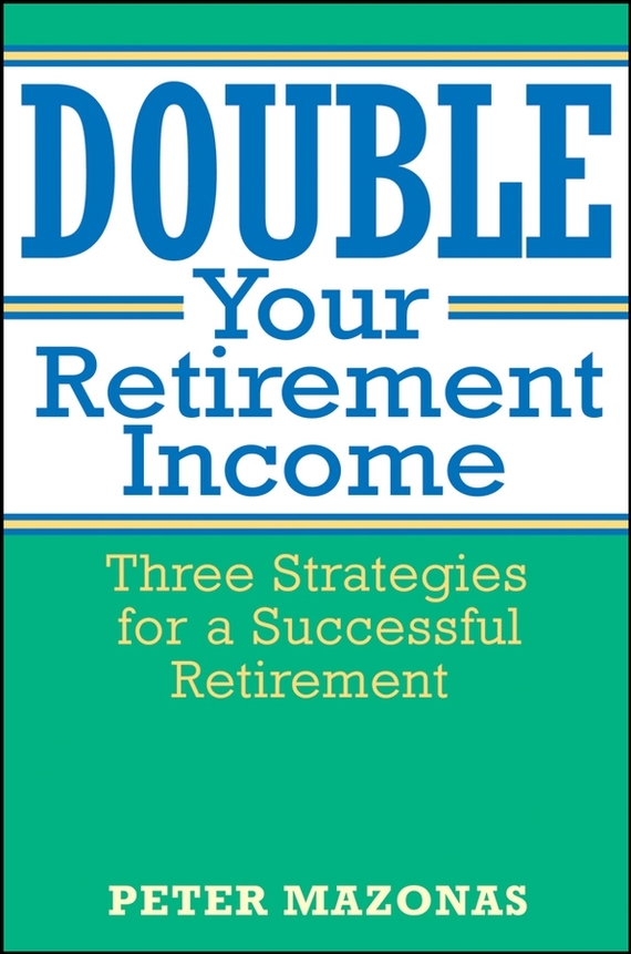 Peter Mazonas Double Your Retirement Income. Three Strategies for a Successful Retirment рюкзак rip curl rip curl ri027bmzlc31