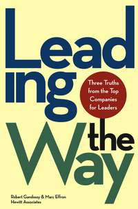Robert  Gandossy - Leading the Way. Three Truths from the Top Companies for Leaders