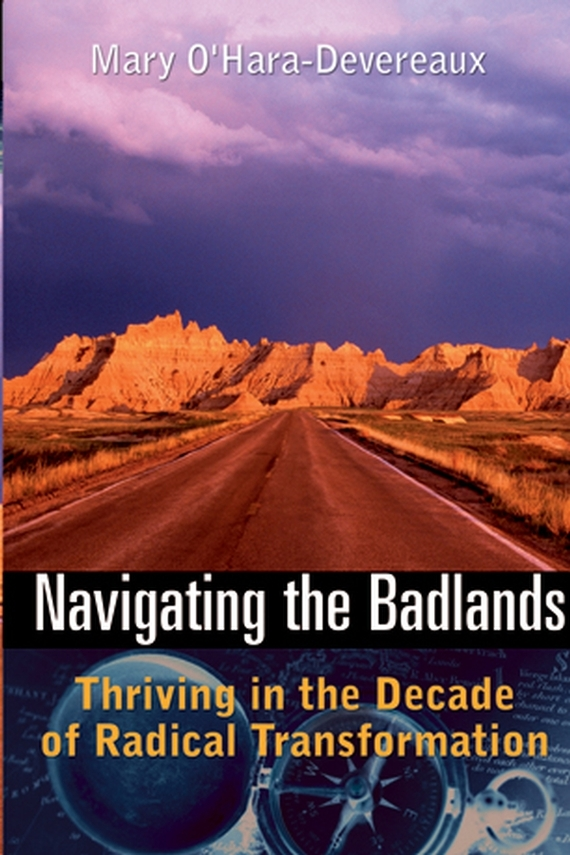 Mary O'Hara-Devereaux Navigating the Badlands. Thriving in the Decade of Radical Transformation jd mcpherson jd mcpherson let the good times roll