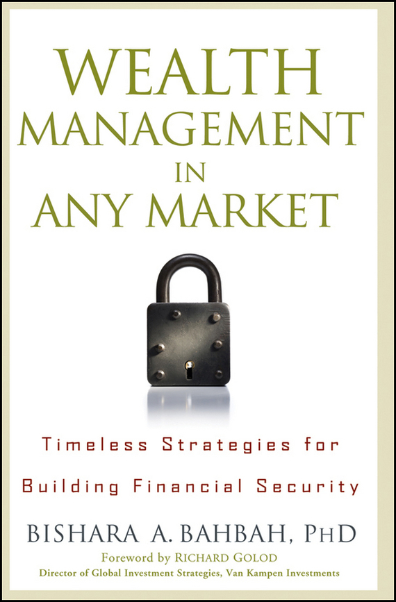 Bishara Bahbah A. Wealth Management in Any Market. Timeless Strategies for Building Financial Security tim kochis managing concentrated stock wealth an advisor s guide to building customized solutions
