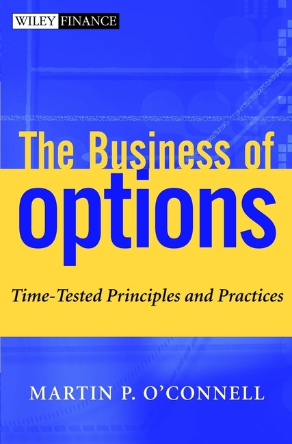 Martin O'Connell P. The Business of Options. Time-Tested Principles and Practices pierino ursone how to calculate options prices and their greeks exploring the black scholes model from delta to vega