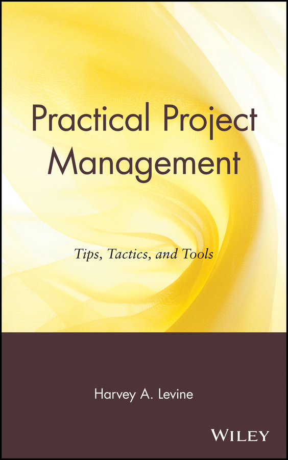 Harvey Levine A. Practical Project Management. Tips, Tactics, and Tools project management
