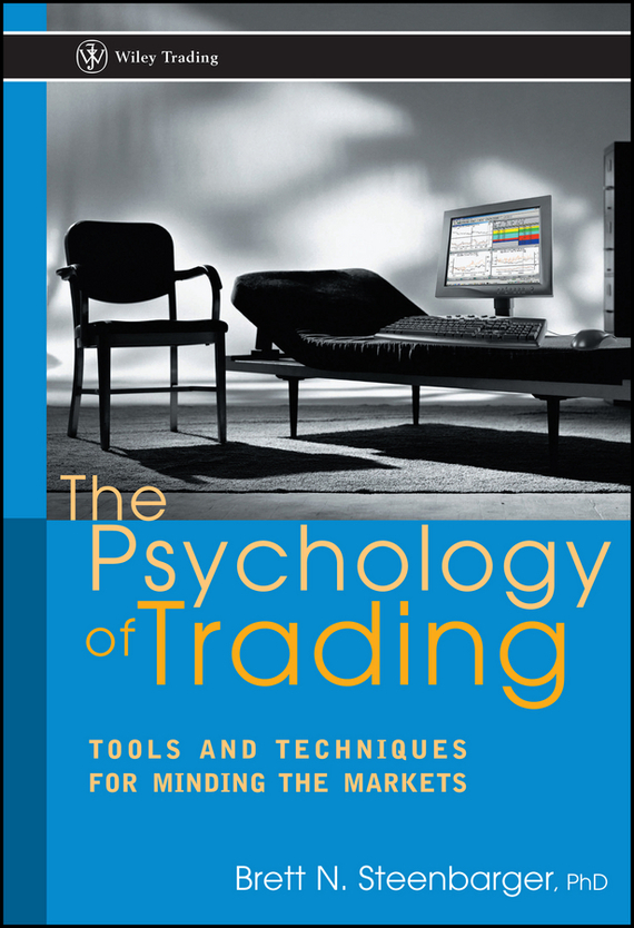 Brett Steenbarger N. The Psychology of Trading. Tools and Techniques for Minding the Markets norman god that limps – science and technology i n the eighties