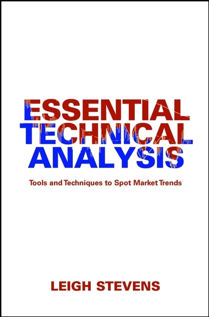 Leigh  Stevens Essential Technical Analysis. Tools and Techniques to Spot Market Trends leigh stevens essential technical analysis tools and techniques to spot market trends