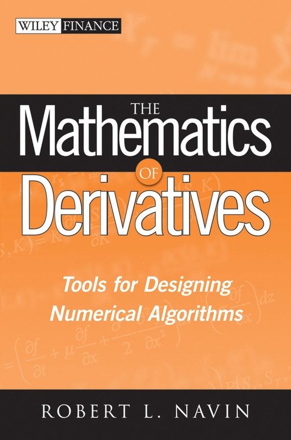Robert Navin L. The Mathematics of Derivatives. Tools for Designing Numerical Algorithms the regulation of otc derivatives and the global financial crisis