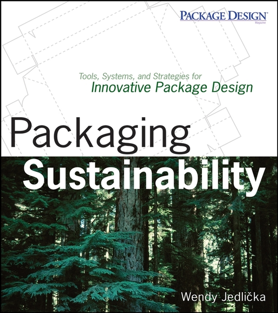 Wendy Jedlicka Packaging Sustainability. Tools, Systems and Strategies for Innovative Package Design