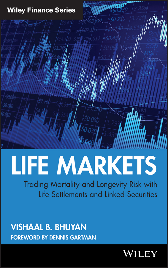 Vishaal Bhuyan B. Life Markets. Trading Mortality and Longevity Risk with Life Settlements and Linked Securities irfp064n irfp064 to 247 55v 110a