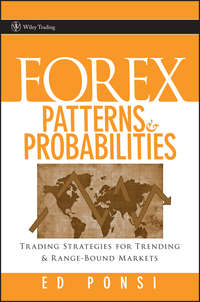 Ed  Ponsi - Forex Patterns and Probabilities. Trading Strategies for Trending and Range-Bound Markets