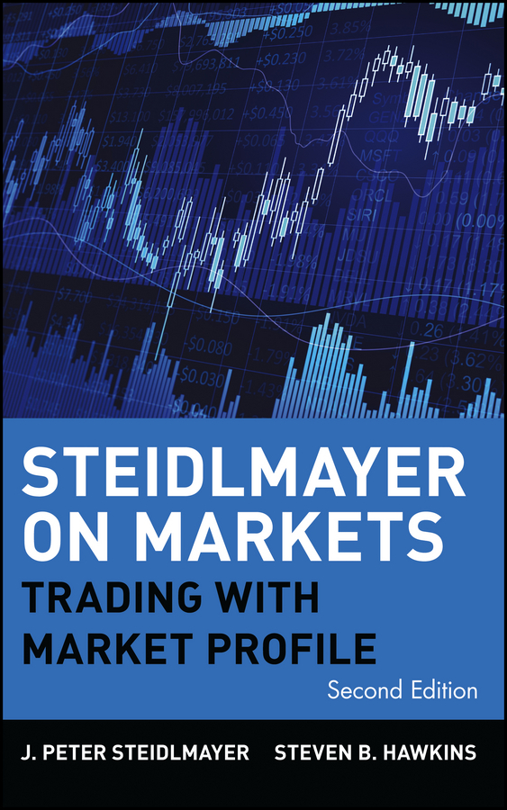 J. Steidlmayer Peter Steidlmayer on Markets. Trading with Market Profile peter nash effective product control controlling for trading desks