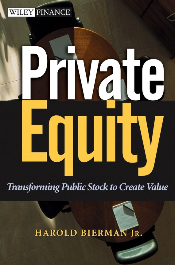 Harold Jr. Bierman Private Equity. Transforming Public Stock to Create Value a private view