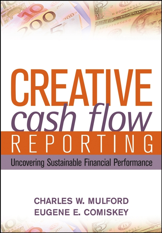 Charles Mulford W. Creative Cash Flow Reporting. Uncovering Sustainable Financial Performance audit committee expertise and financial reporting quality