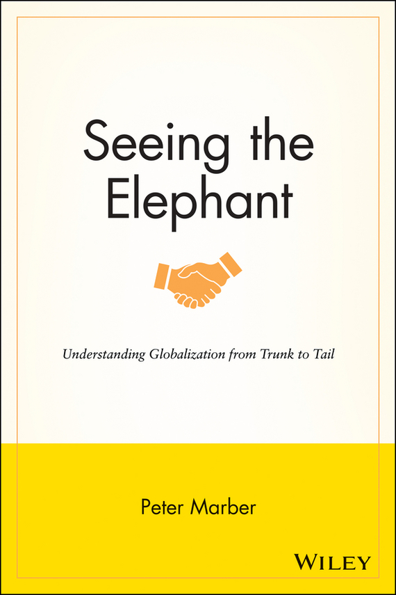 Peter  Marber Seeing the Elephant. Understanding Globalization from Trunk to Tail peter powers and the itchy insect invasion