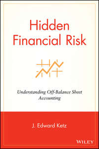 J. Ketz Edward - Hidden Financial Risk. Understanding Off-Balance Sheet Accounting
