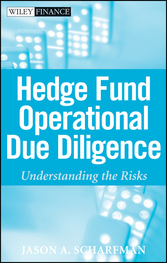 Jason Scharfman A. Hedge Fund Operational Due Diligence. Understanding the Risks jason scharfman a hedge fund compliance risks regulation and management