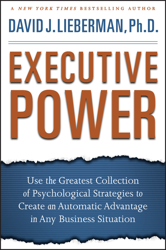 David Lieberman J. Executive Power. Use the Greatest Collection of Psychological Strategies to Create an Automatic Advantage in Any Business Situation get ready for business preparing for work student book 2