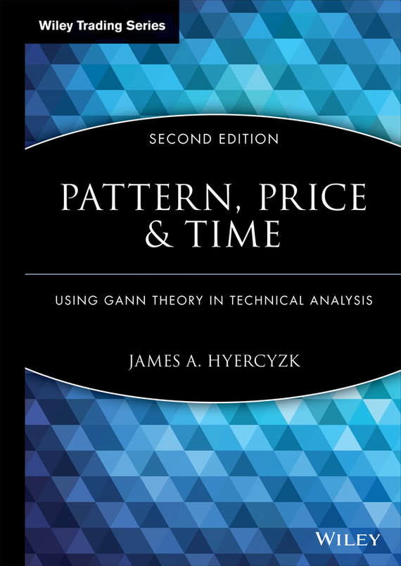 James Hyerczyk A. Pattern, Price and Time. Using Gann Theory in Technical Analysis the price regulation of