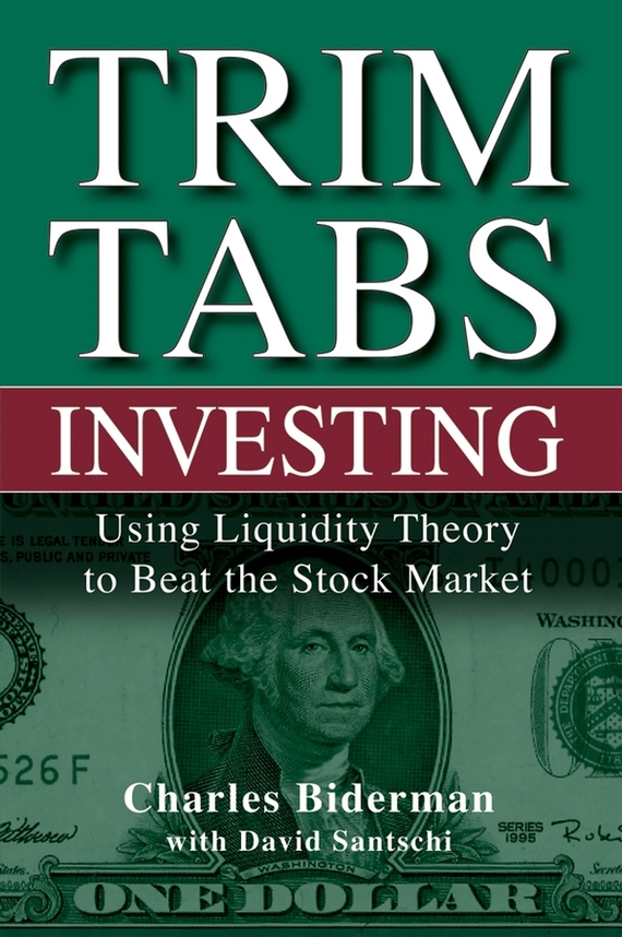 Charles  Biderman TrimTabs Investing. Using Liquidity Theory to Beat the Stock Market charles d ellis capital the story of long term investment excellence
