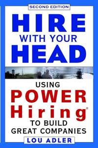 Lou  Adler - Hire With Your Head. Using POWER Hiring to Build Great Companies