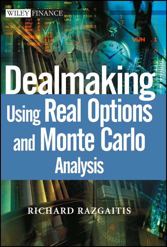 Richard  Razgaitis Dealmaking. Using Real Options and Monte Carlo Analysis marion brach a real options in practice