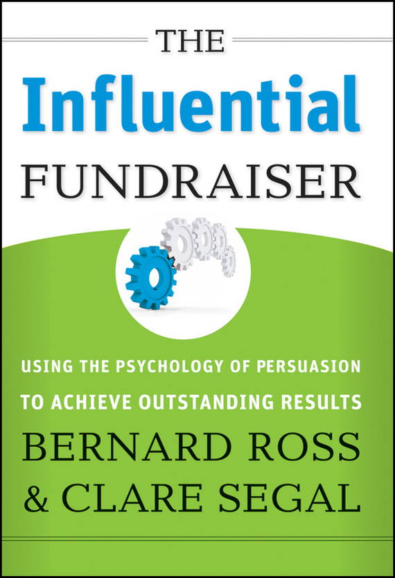 Bernard Ross The Influential Fundraiser. Using the Psychology of Persuasion to Achieve Outstanding Results christian bernard how to