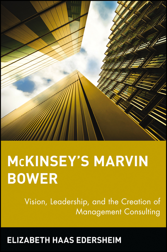 Elizabeth Edersheim Haas McKinsey's Marvin Bower. Vision, Leadership, and the Creation of Management Consulting a decision support tool for library book inventory management