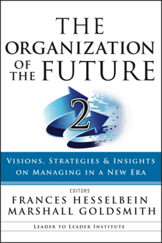Marshall Goldsmith The Organization of the Future 2. Visions, Strategies, and Insights on Managing in a New Era james m kouzes learning leadership the five fundamentals of becoming an exemplary leader