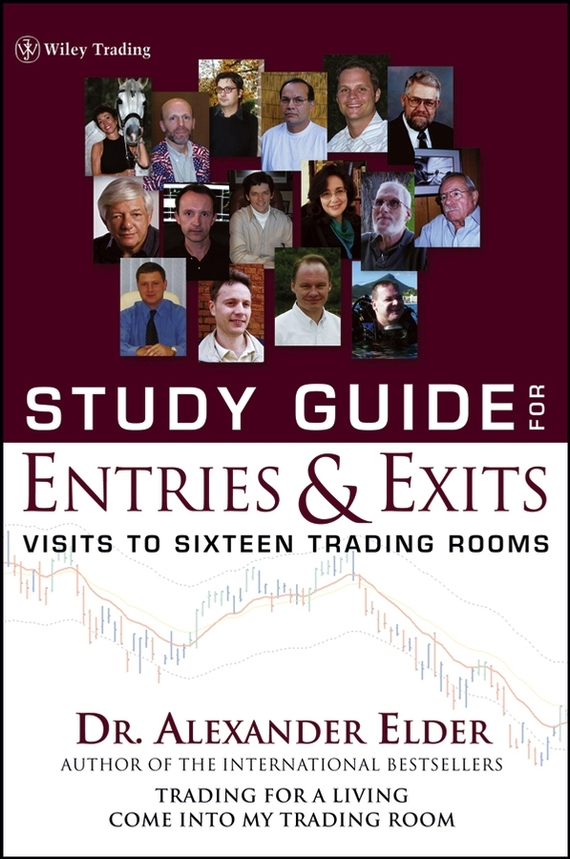 Alexander Elder Study Guide for Entries and Exits, Study Guide. Visits to 16 Trading Rooms