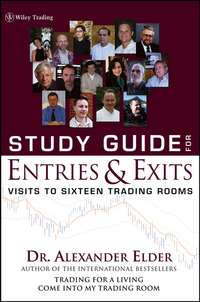 Alexander  Elder - Study Guide for Entries and Exits, Study Guide. Visits to 16 Trading Rooms