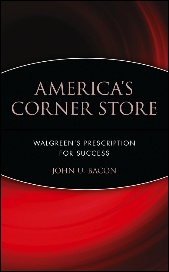 John Bacon U. America's Corner Store. Walgreen's Prescription for Success mike lee s mass spectrometry handbook