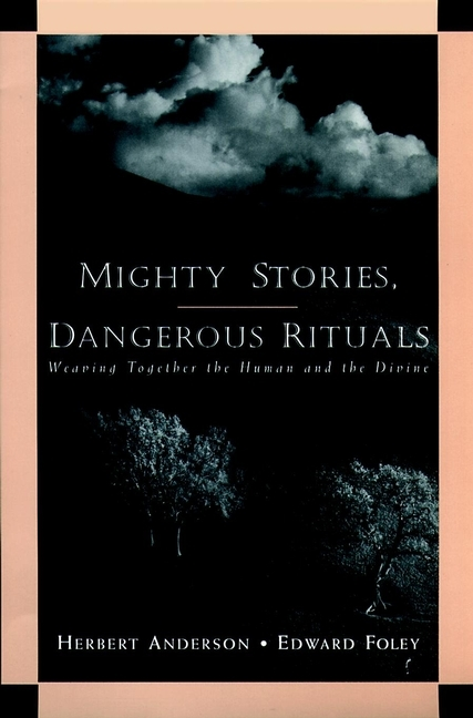 Herbert Anderson Mighty Stories, Dangerous Rituals. Weaving Together the Human and the Divine victims stories and the advancement of human rights