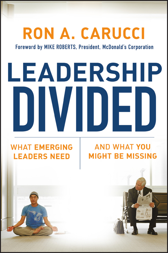 Mike Roberts Leadership Divided. What Emerging Leaders Need and What You Might Be Missing finance and investments