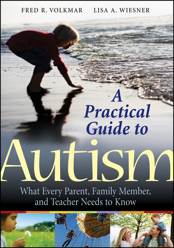 A Practical Guide to Autism. What Every Parent, Family Member, and Teacher Needs to Know