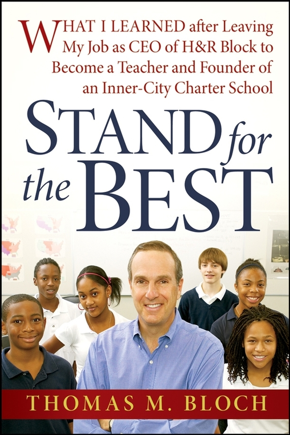 Thomas Bloch M. Stand for the Best. What I Learned after Leaving My Job as CEO of H&R Block to Become a Teacher and Founder of an Inner-City Charter School thomas best of the west 4 new short stories from the wide side of the missouri cloth