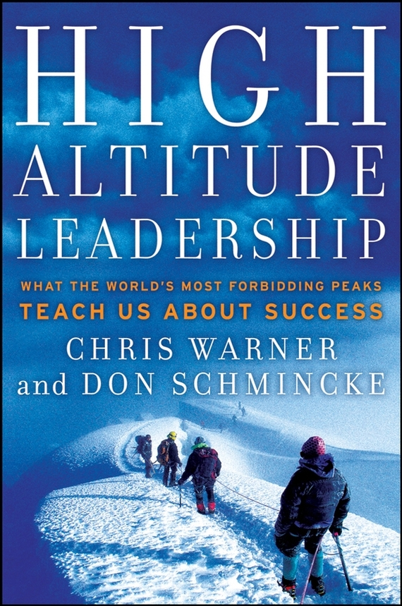 Don  Schmincke High Altitude Leadership. What the World's Most Forbidding Peaks Teach Us About Success w craig reed the 7 secrets of neuron leadership what top military commanders neuroscientists and the ancient greeks teach us about inspiring teams