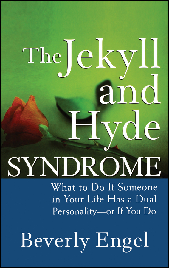 Beverly  Engel The Jekyll and Hyde Syndrome. What to Do If Someone in Your Life Has a Dual Personality - or If You Do