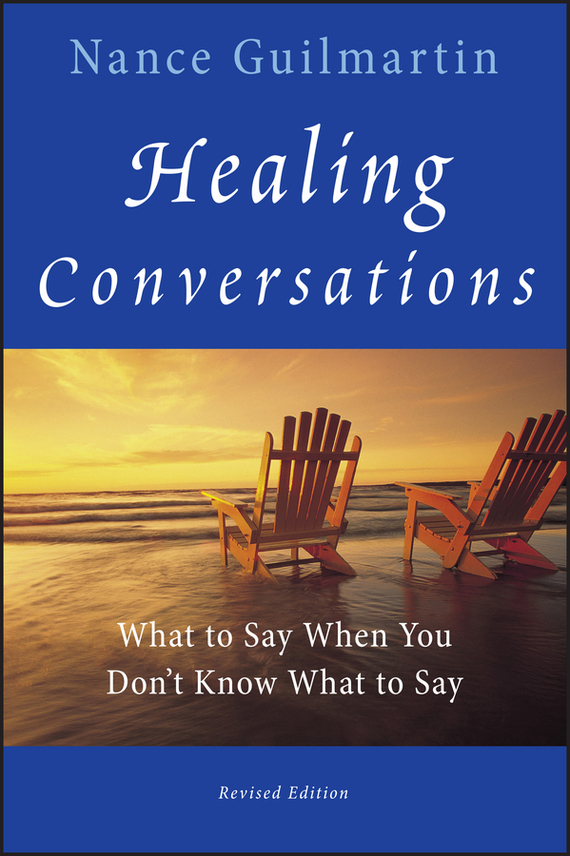 Nance  Guilmartin Healing Conversations. What to Say When You Don't Know What to Say colin b to capture what we cannot keep