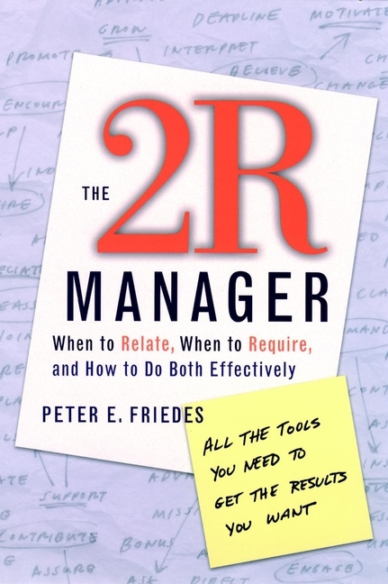 Peter Friedes E. The 2R Manager. When to Relate, When to Require, and How to Do Both Effectively alison green managing to change the world the nonprofit manager s guide to getting results