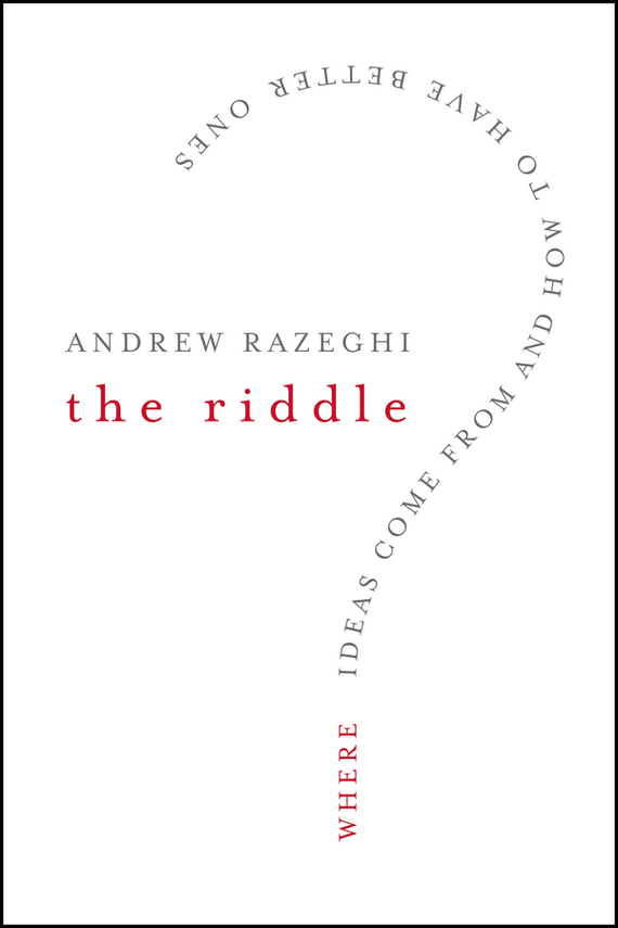 Andrew  Razeghi The Riddle. Where Ideas Come From and How to Have Better Ones andrew teufel fisher investments on technology