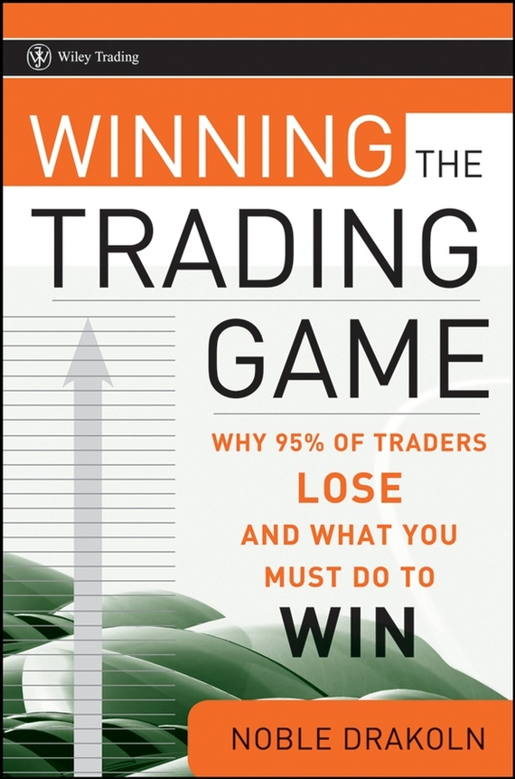 Noble DraKoln Winning the Trading Game. Why 95% of Traders Lose and What You Must Do To Win patsy dow busby winning the day trading game lessons and techniques from a lifetime of trading