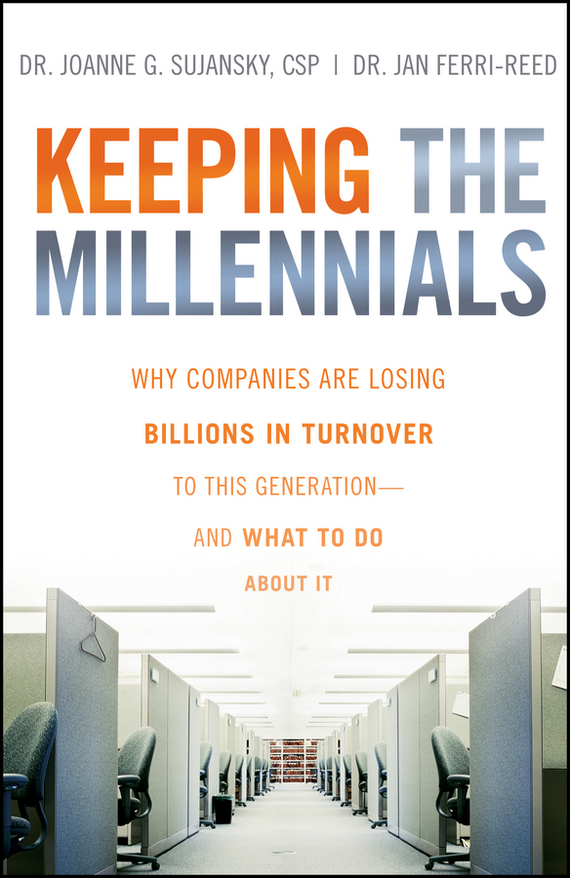 Joanne  Sujansky Keeping The Millennials. Why Companies Are Losing Billions in Turnover to This Generation- and What to Do About It what about darwin – all species of opinion from scientists sages friends and enemies who met read and discussed the naturalist who changed